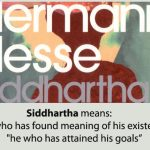 Siddhartha means - he who has found meaning of his existence --and-- he who has attained his goals